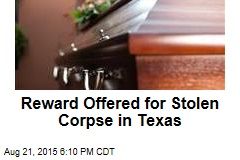 Reward Offered for Stolen Corpse in Texas