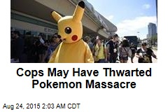 Cops May Have Thwarted Pokemon Massacre