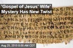 'Gospel of Jesus' Wife' Mystery Has New Twist
