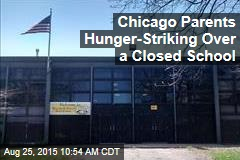Chicago Parents Hunger Striking Over a Closed School