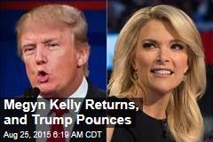 Megyn Kelly Returns, Trump Pounces
