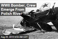 WWII Bomber, Crew Emerge From Polish River