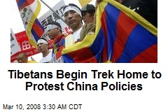 Tibetans Begin Trek Home to Protest China Policies