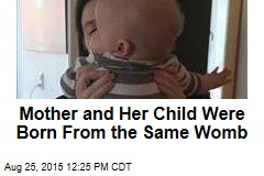 Baby Born Out of Same Womb as His Mother