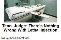 Tenn. Judge: There's Nothing Wrong With Lethal Injection