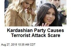 Kardashian Party Causes Terrorist Attack Scare