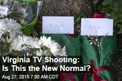 Virginia TV Shooting: Is This the New Normal?