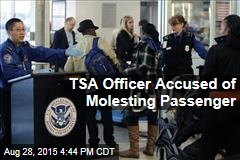 TSA Officer Accused of Molesting Passenger