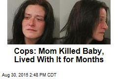 Cops: Mom Killed Baby, Lived With It for Months