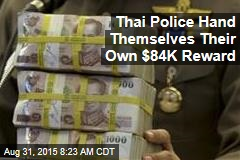 Thai Police: We'll Take That $84K Reward Now