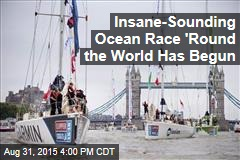Insane-Sounding Ocean Race 'Round the World Has Begun