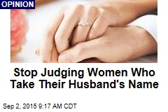 Stop Judging Women Who Take Husband's Name