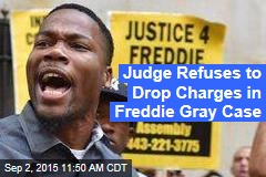 Judge Refuses to Drop Charges in Freddie Gray Case