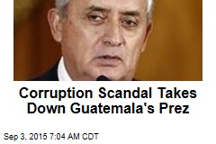Corruption Scandal Takes Down Guatemala's Prez