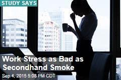 Work Stress as Bad as Secondhand Smoke