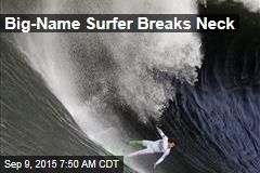Big-Name Surfer Breaks Neck