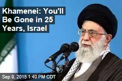 Khamenei: You'll Be Gone in 25 Years, Israel