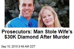 Prosecutors: Man Stole Wife's $30K Diamond After Murder