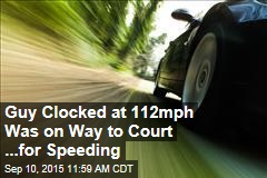 Guy Clocked at 112mph Was on Way to Court ...for Speeding