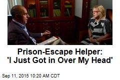 Prison-Escape Helper: 'I Just Got in Over My Head'