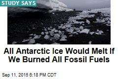 All Antarctic Ice Would Melt If We Burned All Fossil Fuels