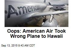 Oops: American Air Took Wrong Plane to Hawaii