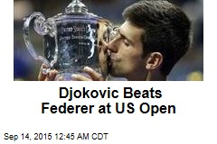 Djokovic Beats Federer at US Open