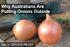 Why Australians Are Putting Onions Outside