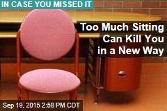 Too Much Sitting Can Kill You in a New Way