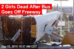 2 Girls Dead After Bus Goes Off Freeway