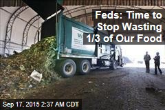 Feds: Time to Stop Wasting 1/3 of Our Food
