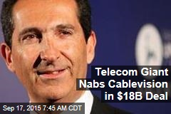 Telecom Giant Nabs Cablevision in $18B Deal