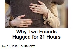Why Two Friends Hugged for 31 Hours