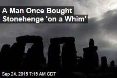 A Man Once Bought Stonehenge 'on a Whim'
