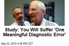 Study: You Will Suffer 'One Meaningful Diagnostic Error'