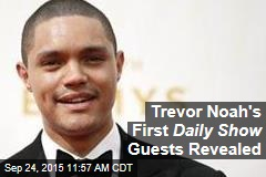 Trevor Noah's First Daily Show Guests Revealed