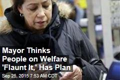 Mayor Thinks People on Welfare 'Flaunt It,' Has Plan