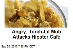 Angry, Torch-Lit Mob Attacks Hipster Cafe