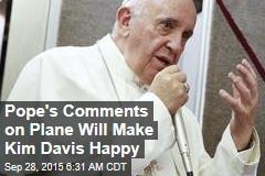 Pope's Comments on Plane Will Make Kim Davis Happy