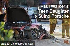 Paul Walker's Teen Daughter Is Suing Porsche