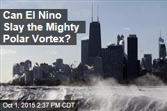 Can El Nino Slay the Mighty Polar Vortex?