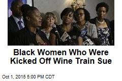 Black Women Who Were Kicked Off Wine Train Sue