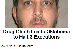 Drug Glitch Leads Oklahoma to Halt 3 Executions