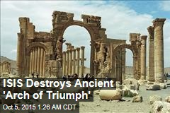 ISIS Destroys Ancient 'Arch of Triumph'