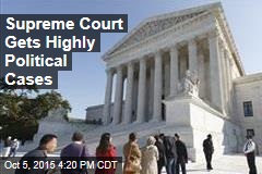 Supreme Court Gets Highly Political Cases
