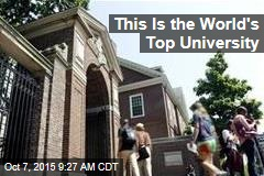 This Is the World's Top University