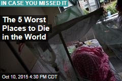 The 5 Worst Places to Die in the World
