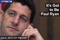 It's Got to Be Paul Ryan