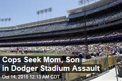 Cops Seek Mom, Son in Dodger Stadium Assault