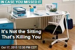 It's Not the Sitting That's Killing You